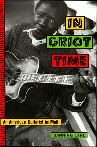 IN GRIOT TIME  AN AMERICAN GUITARIST IN MALI.jpg