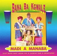 Johannes Mohlala (Bana Ba Kgwale)  MADI A MANABA.jpg