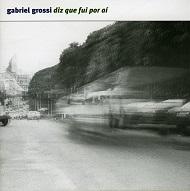 Gabriel Grossi  DIZ QUE FUI POR AÍ.jpg