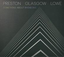 Preston Glasgow Lowe  SOMETHING ABOUT RAINBOWS.jpg