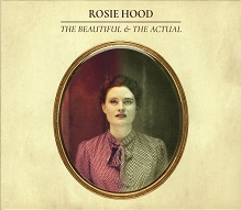 Rosie Hood  THE BEAUTIFUL & THE ACTUAL.jpg
