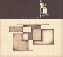 The Nels Cline 4  CURRENTS, CONSTELLATIONS.jpg